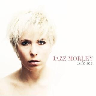 Jazz Morley | Ruin Me